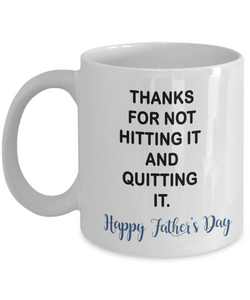 Thanks For Not Hitting It And Quitting It Funny Coffee Mug for Dad, Father's Day Mug
