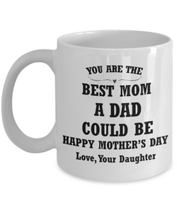 Best Mom a Dad Could Be - From Daughter - Mother's Day Mug