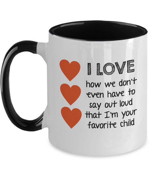 I Love How We Don't Even Have To Say It Loud That I'm Your Favorite Child Two-Tone Mug