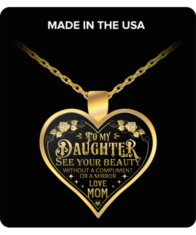 To My Daughter See Your Beauty Without a Compliment Necklace - Daughter Gift