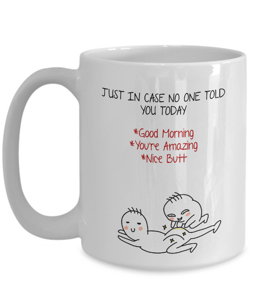 Just In Case No One Told You Today - Funny Mug
