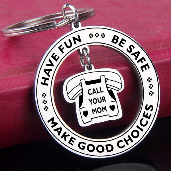 Have Fun Be Safe Call Your Mom Keychain