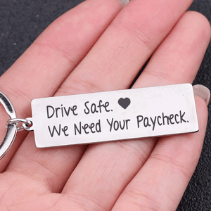 Drive Safe. We Need Your Paycheck Funny Keyring