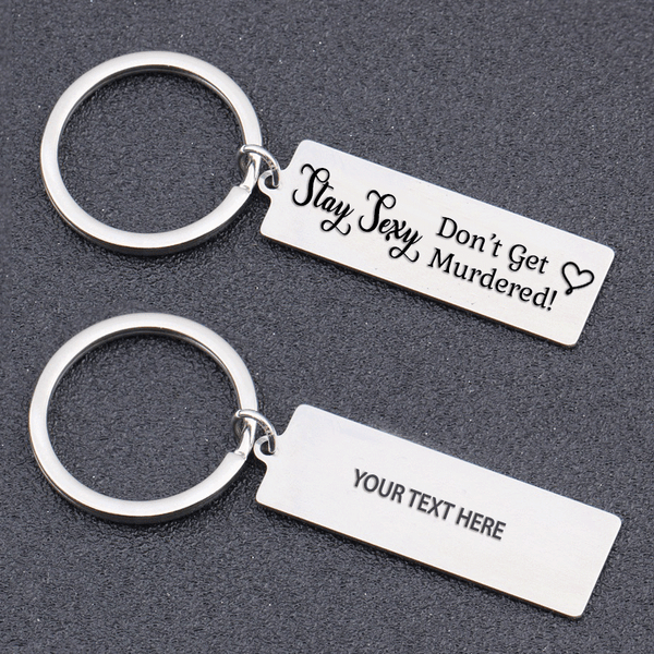 Stay Sexy & Don't Get Murdered Keychain