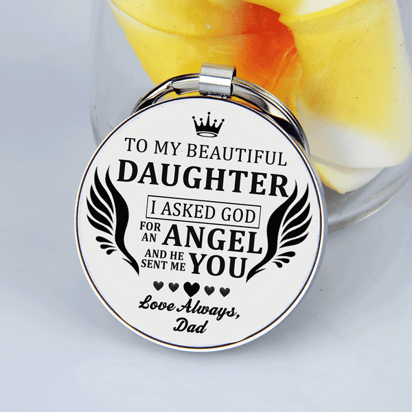 Dad to Daughter- I Asked God For An Angel He Sent Me You Keychain Gift