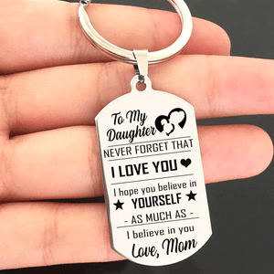 To My Daughter Never Forget That I Love You Keyring