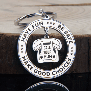 Have Fun Be Safe Call Your Mum Keychain