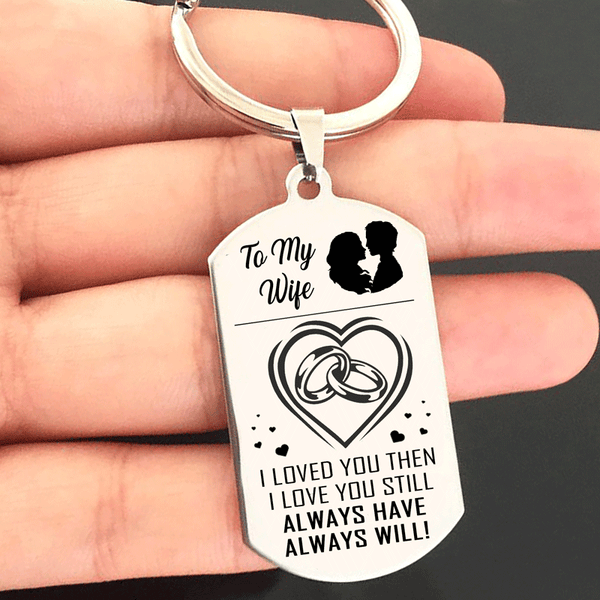 To My Wife - I Loved You Then Keyring