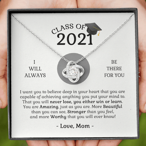 Class of 2021 - Always There for you, Love Mom - Love Knot Necklace