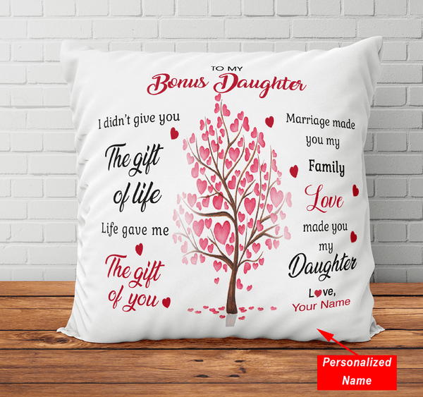 To My Bonus Daughter - I Didn't Give You Gift of Life - Personalized Pillowcase