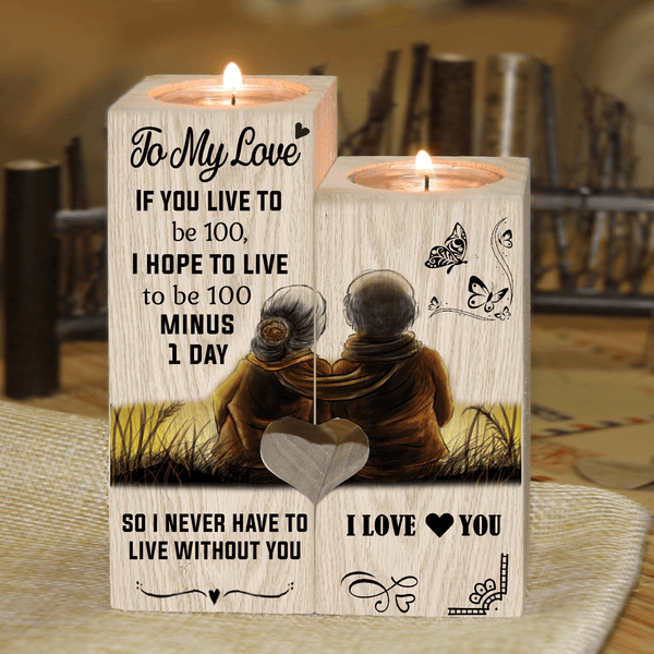 To My Love If You Live To Be 100 - Candle Holder