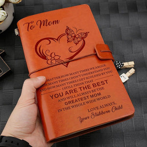 Stubborn Child To Mom - You Are The Best - Leather Journal