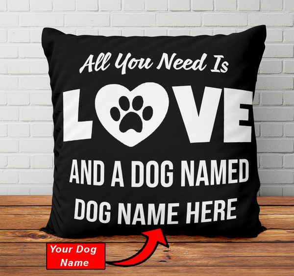 Personalized All You Need Is Love and A Dog Named - Pillowcase