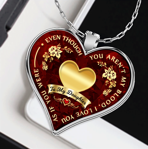 My Daughter Even Though You Aren't My Blood I Love You Necklace
