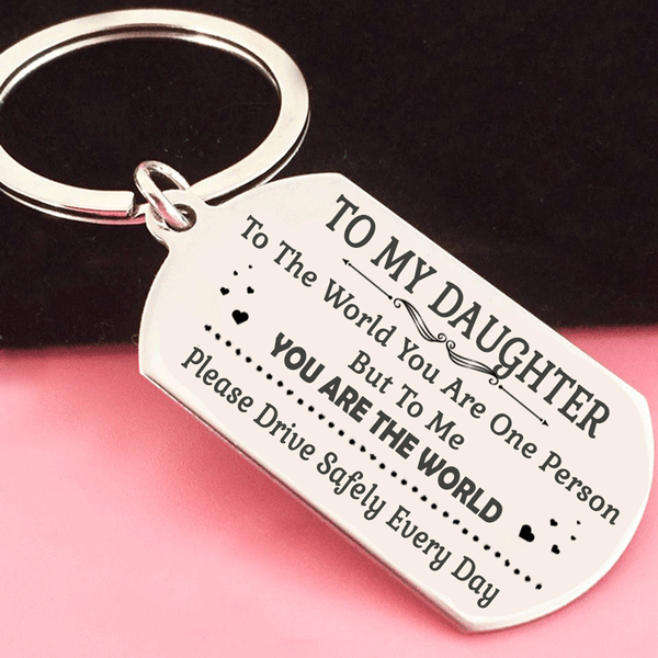 My Daughter - To The World You Are One Person But To Me You Are The World Keyring