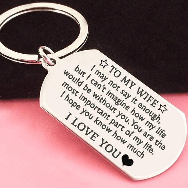 To My Wife - I May Not Say It Enough I Love You Keyring