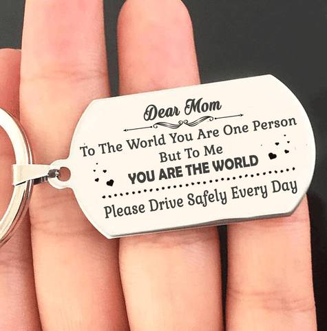 Dear Mom - To The World You Are One Person But To Me You Are The World Keyring