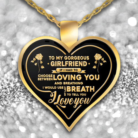 To My Gorgeous Girlfriend I Would Use My Last Breath Necklace