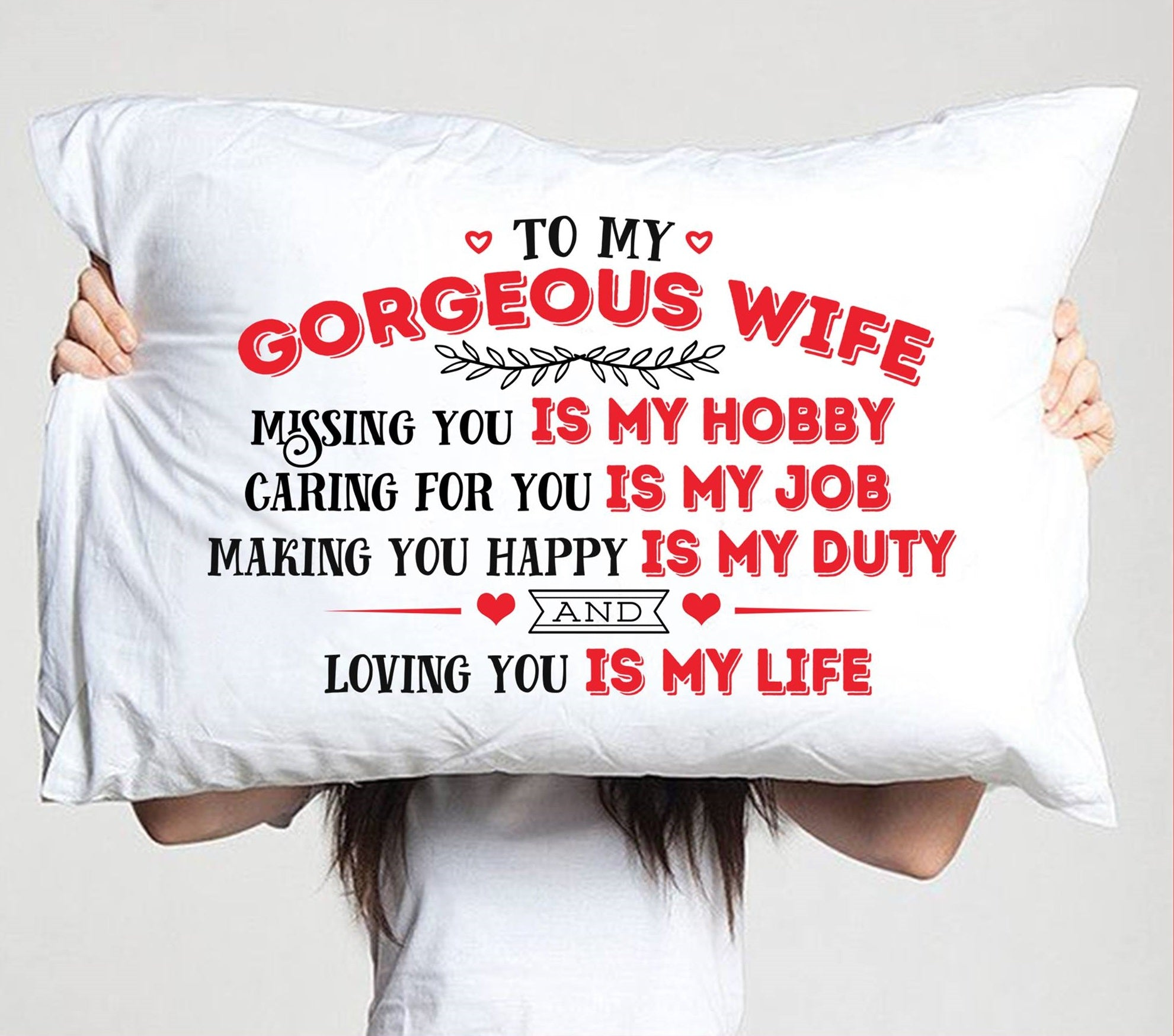 To My Gorgeous Wife Loving You Is My Life Pillow Case