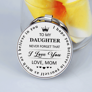 Mom To Daughter Never Forget That I Love You Keychain