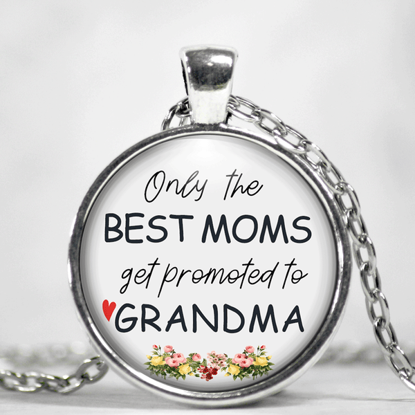 Only The Best Moms Get Promoted to Grandma Pendant Necklace