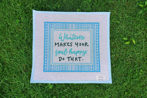 Whatever Makes Your Soul Happy, Do That Needlepoint Canvas