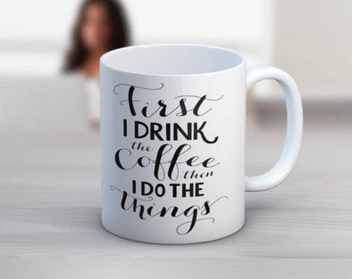 Quotable Life - First I Drink The Coffee Mug