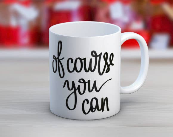 Quotable Life - Of Course You Can Coffee Mug