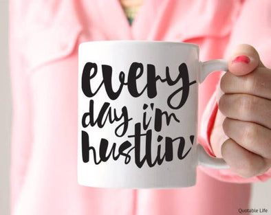 Quotable Life - Every Day Hustlin' Coffee Mug