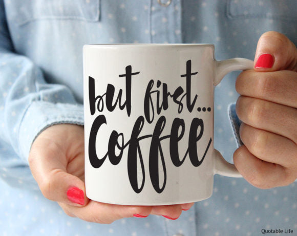Quotable Life - But First Coffee Mug