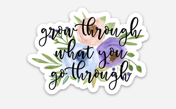 Floral Grow Through What You Go Through - Sticker