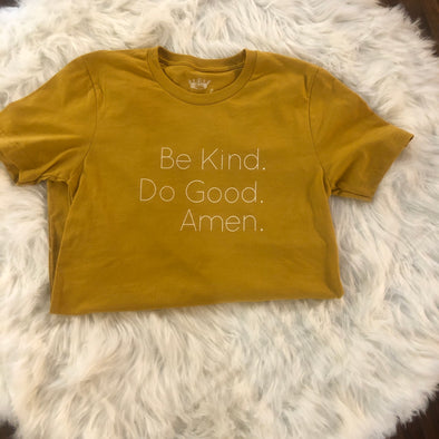 Be Kind. Do good. Amen. Mustard Tee