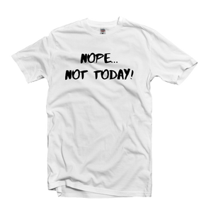 Nope... Not Today! T-Shirt