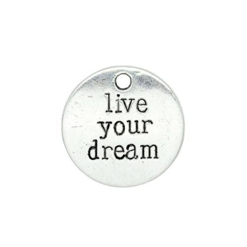 Charms, Affirmation, Live Your Dream, Round, Single Sided, Antique Silver, Drop, 19.5mm. Sold Individually - BEADED CREATIONS