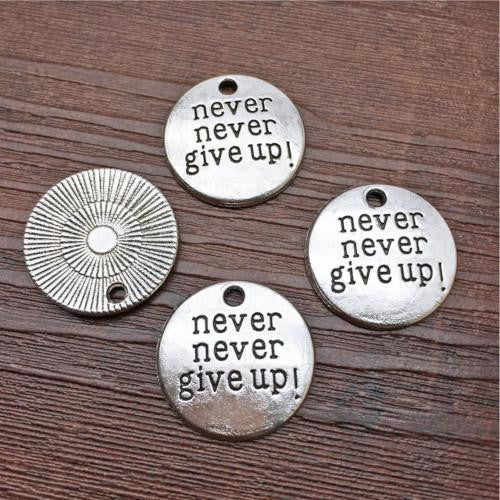 Charms, Affirmation, Never Give Up, Round, Single Sided, Antique Silver, Drop, 20mm. Sold Individually - BEADED CREATIONS