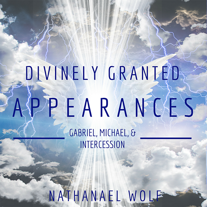 Divinely Granted Appearances: Gabriel, Michael, & Intercession (Four Session Mp3 Audio Download)