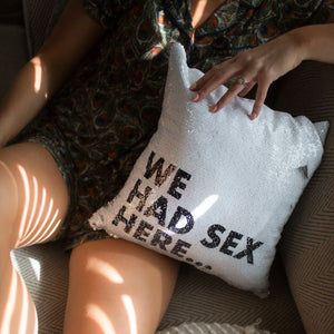 We Had Sex Here Pillow Cover