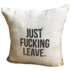 'Just Fucking Leave' - Reveal Cushion Cover
