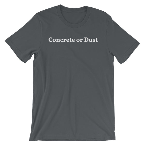 Concrete or Dust - Short-Sleeve Unisex T-Shirt