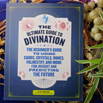 The Ultimate Guide to Divination : The Beginner's Guide to Using Cards, Crystals, Runes, Palmistry, and More for Insight and Predicting the Future