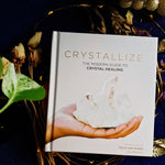 Crystallize : The Modern Guide To Crystal Healing