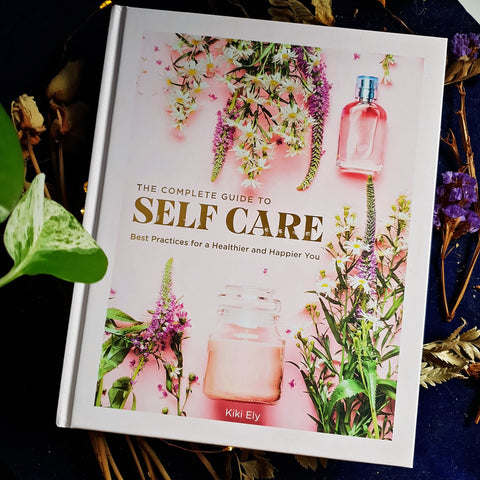 The Complete Guide To Self Care : Best Practices For A Healthier And Happier You