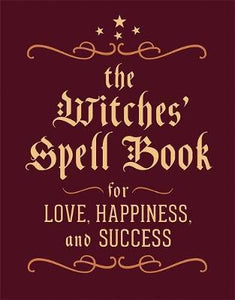 The Witches' Spell Book: For Love, Happiness, and Success