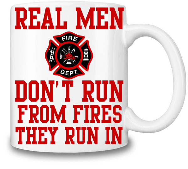Real Men Don't Run From Fires Coffee Mug