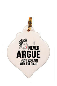 Ornament - I Never Argue I Just Explain Why I'm Right  | HelloGoodTime Inc.