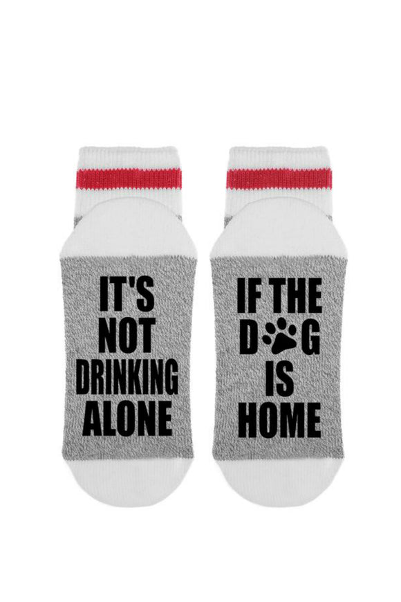 It's Not Drinking Alone If The Dog Is Home | Sock Dirty To Me