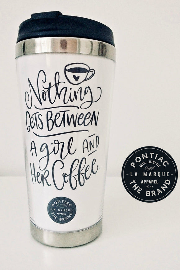 Nothing Gets Between A Girl And Her Coffee - Travel Mug