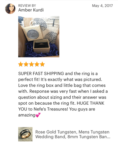 Tungsten Carbide Rose Gold Line Wedding Band Ring Review SUPER FAST SHIPPING and the ring is a perfect fit! It's exactly what was pictured. Love the ring box and little bag that comes with. Response was very fast when I asked a question about sizing and their answer was spot on because the ring fit. HUGE THANK YOU to Nefe's Treasures! You guys are amazing
