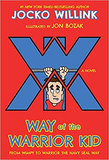 Way of the Warrior Kid - From Wimpy to Warrior The Navy Seal Way (Book 1)