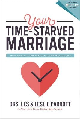 Your Time-Starved Marriage: How to Stay Connected at the Speed of Life by Parrott, Les And Leslie